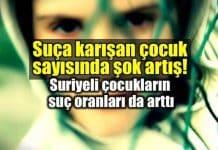 Türkiye suç çocuk sayısı suriyeli çocuklar
