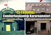 15 Temmuz Cumhurbaşkanlığı Kararnameleri: Genelkurmay MSB milli savunma bakanlığı bağlandı