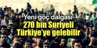 270 bin Suriyeli daha Türkiye gelebilir!