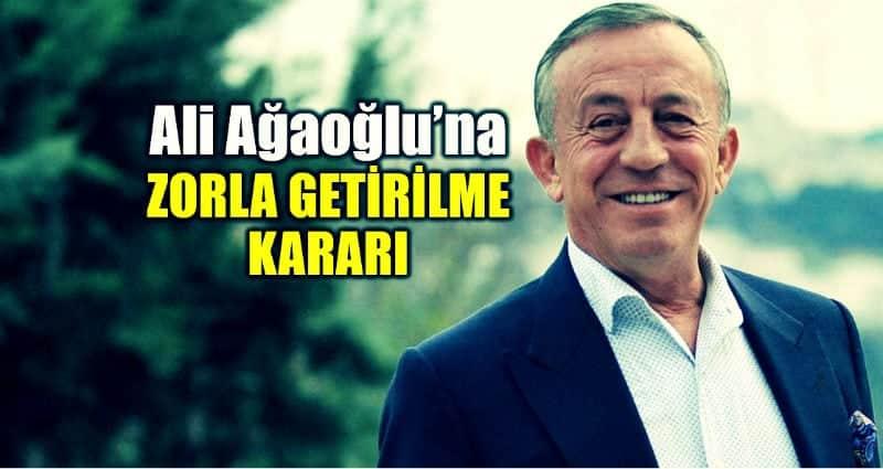 Ali Ağaoğlu zekeriya öz davası tanık olduğu davada zorla getirilme kararı verildi
