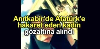 Anıtkabir de Atatürk e hakaret eden kadın gözaltına alındı