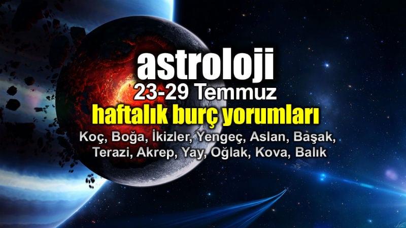 Astroloji: 23 - 29 Temmuz 2018 haftalık burç yorumları