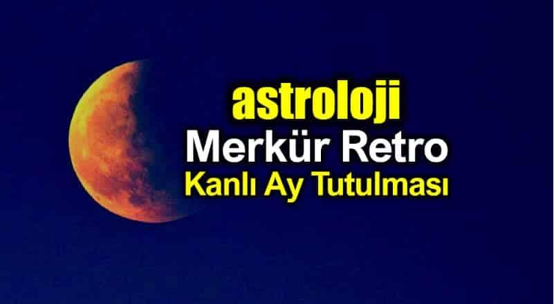 Astroloji: 27 Temmuz Kanlı Ay Tutulması: Merkür retro etkileri