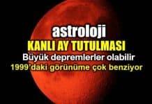 Astroloji: Kanlı Ay Tutulması'nın etkileri - Büyük deprem olabilir!