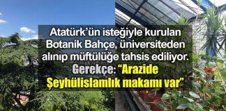 Atatürk isteğiyle kurulan Botanik Bahçe tahliye ediliyor istanbul müftülüğü üniversitesi