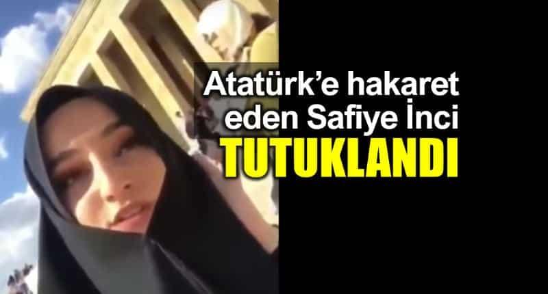 Anıtkabir de Atatürk e hakaret eden Safiye inci tutuklandı