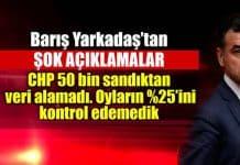 Barış Yarkadaş şok açıklama: CHP 50 bin sandıktan veri alamadı