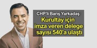 Barış Yarkadaş: CHP'de kurultay için imza veren delege sayısı 540'a ulaştı