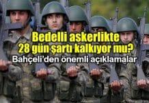 Bedelli askerlik yasa teklifinde 28 gün şartı kaldırılacak mı? devlet bahçeli