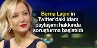 Berna Laçin Twitter idam medine paylaşımı nedeniyle soruşturma başlatıldı