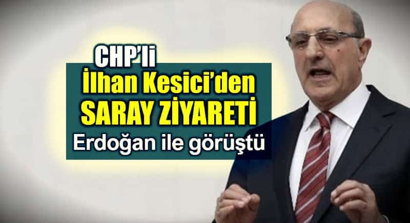 CHP ilhan Kesici, Erdoğan beştepe saray ziyaret