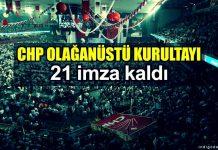 CHP'de olağanüstü kurultay için 21 imza kaldı