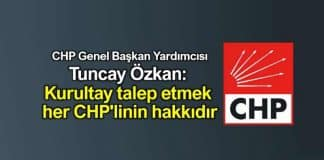 CHP'li Tuncay Özkan: Kurultay talep etmek her CHP'linin hakkıdır