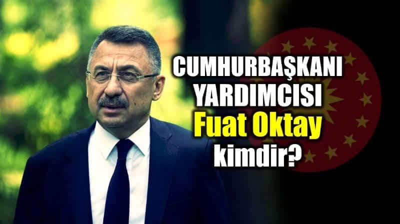 Cumhurbaşkanı Yardımcısı Fuat Oktay kimdir?