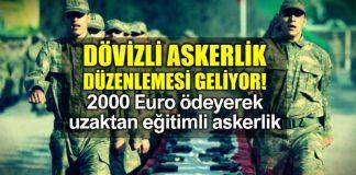 Dövizli askerlik: Yurtdışında çalışanlara 2000 Euro ve uzaktan eğitim