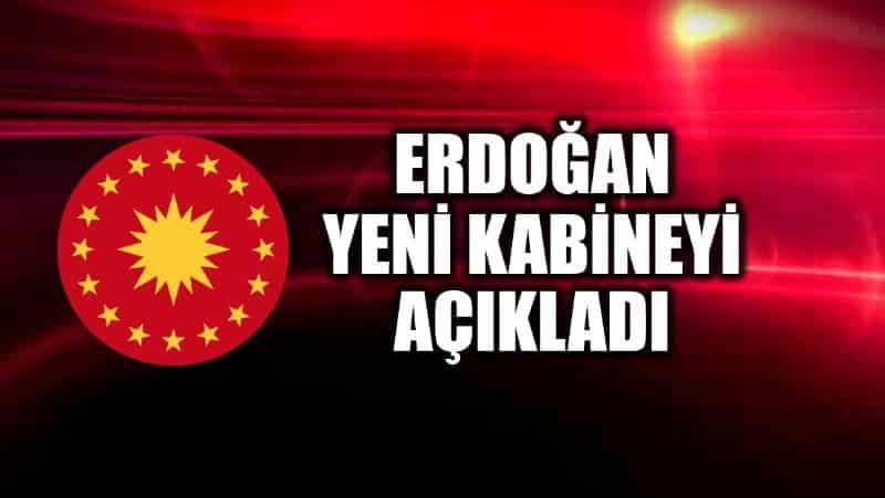 erdoğan yeni kabine bakanlar Yeni kabine belli oldu: Erdoğan açıkladı! Kimler bakan oldu?