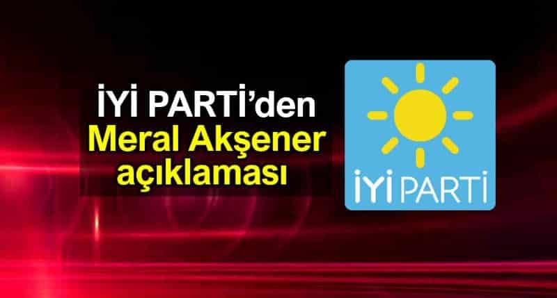 iyi Parti Sözcüsü Aytun Çıray Meral Akşener açıklaması