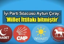 îyi parti sözcüsü aytun çıray millet ittifakı bitmiştir