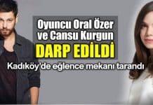 Kadıköy oyuncu Oral Özer ve Cansu Kurgun darp edildi