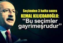 Kemal Kılıçdaroğlu: Bu seçimler gayrimeşrudur