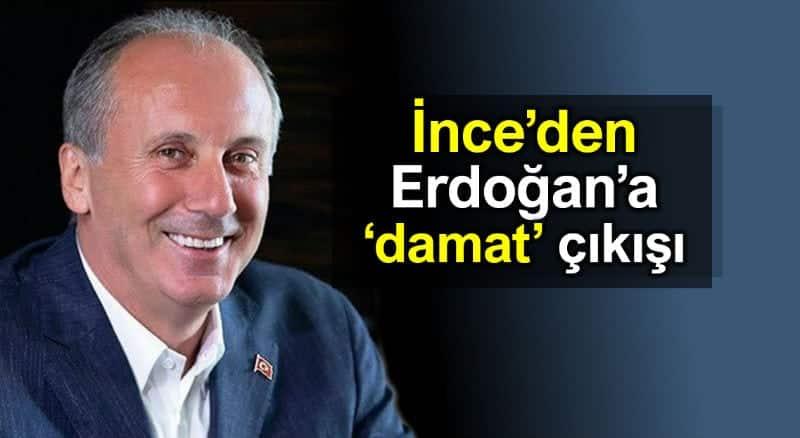 Muharrem ince Erdoğan damat ekonomi eleştirisi