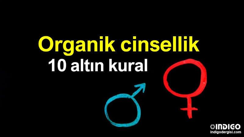 Organik cinsellik nedir? Sağlıklı cinsel yaşamın 10 kuralı