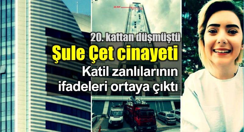 Şule Çet cinayetinde katil zanlılarının ifadesi ortaya çıktı
