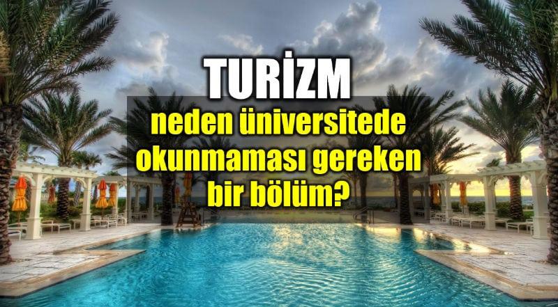 Turizm neden üniversitede okunmaması gereken bir bölüm?