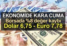 Ekonomide Kara Cuma: Borsa %8 değer kaybı: Dolar TL 6,75 - Euro TL 7,78