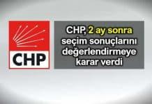 CHP 2 ay sonra seçim sonuçlarını değerlendirmeye karar verdi