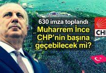 630 imza toplandı: Muharrem ince CHP başına geçebilecek mi?