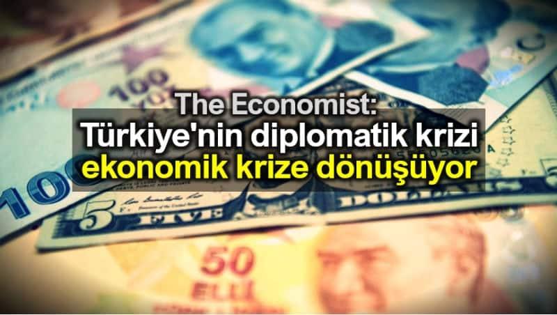 Economist: Türkiye diplomatik krizi hızla ekonomik krize dönüşüyor