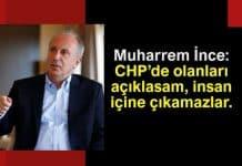 Muharrem ince: CHP olanları açıklasam insan içine çıkamazlar