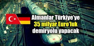 Almanya Türkiye ye 35 milyar Euro demiryolu ihalesi