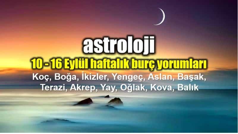 Astroloji: 10 - 16 Eylül 2018 haftalık burç yorumları (Başak burcunda Yeni Ay burçları nasıl etkileyecek?)