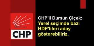 CHP Dursun Çiçek: Kriterlerimize uyan HDP lileri aday gösterebiliriz