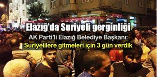 Elazığ Suriyeli gerginliği: Belediye Başkanı gitmeleri için 3 gün verdi