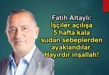 Fatih Altaylı: İşçiler açılışa 5 hafta kala sudan sebeplerden ayaklandılar