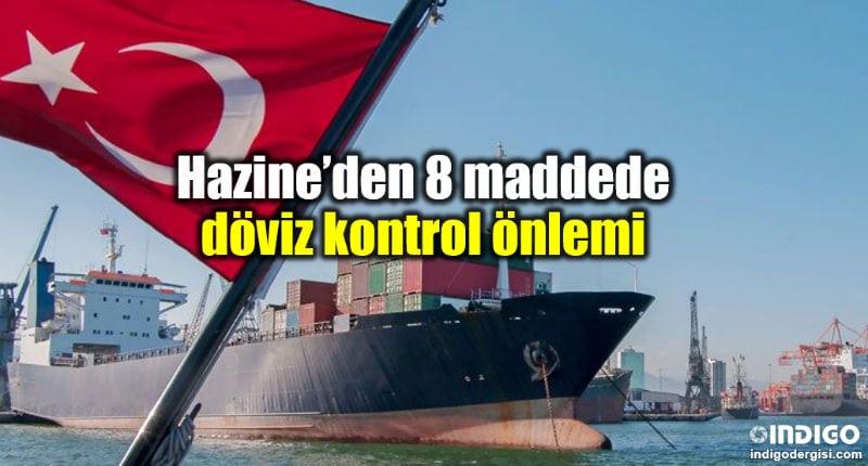 Hazine ve Maliye Bakanlığı 8 maddede ihracat döviz kontrol önlemi