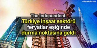Independent: Türkiye inşaat sektörü durma noktasına geldi