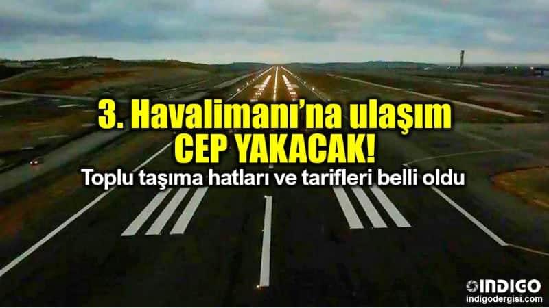 İstanbul yeni Havalimanı ulaşım hatları ve ücretleri belli oldu