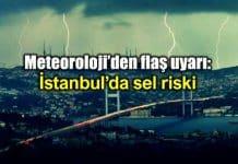 Meteoroloji flaş uyarı: İstanbul sarıyer sel riski