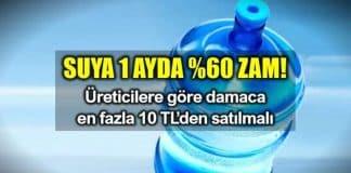 Su fiyatlarına 1 ayda yüzde 60 zam! Üretici: Damacana fiyatı 10 TL