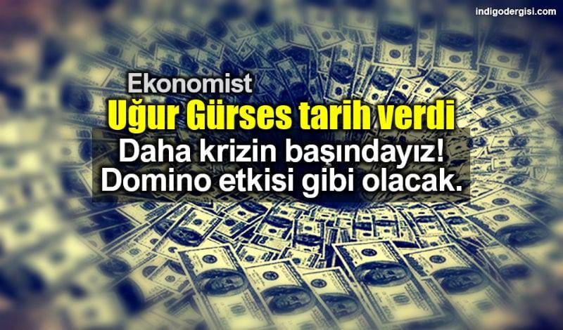 Ekonomist Uğur Gürses: Daha ekonomik krizin başındayız!