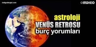 Astroloji: Venüs Retrosu burç yorumları (5 Ekim - 11 Kasım)