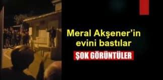 Meral Akşener evini bastılar (Şok görüntüler)