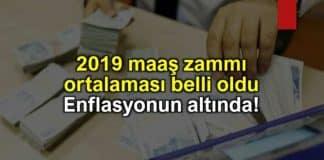 2019 maaş zammı ortalaması belli oldu: Enflasyonun altında!