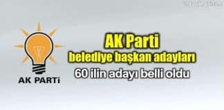 AK Parti belediye başkan adayları belli oldu 60 il şehir
