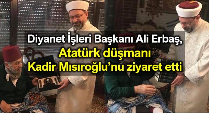 Diyanet İşleri Başkanı Prof. Dr. Ali Erbaş Atatürk düşmanı Kadir Mısıroğlu ziyaret