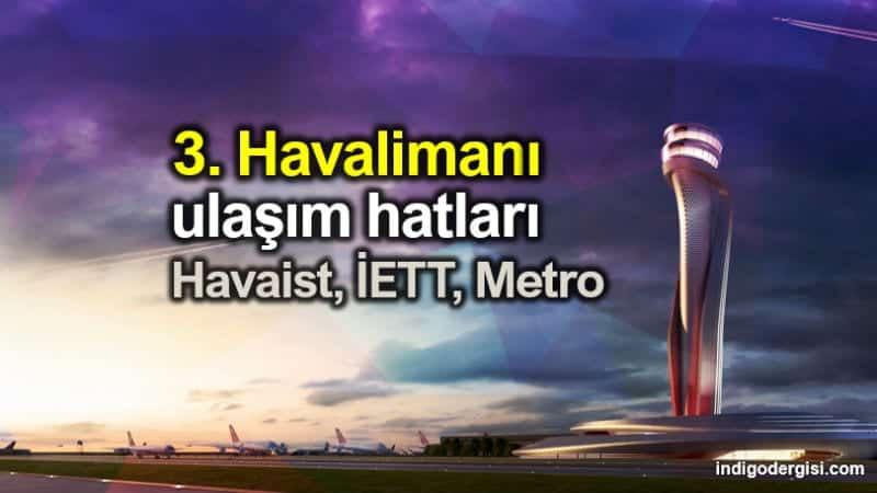 İstanbul Havalimanı ulaşım: Havaist, otobüs ve metro hatları